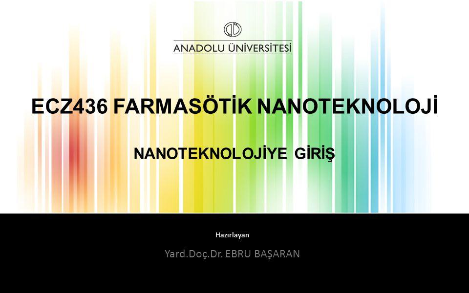 ECZ436 FARMASÖTİK NANOTEKNOLOJİ NANOTEKNOLOJİYE GİRİŞ