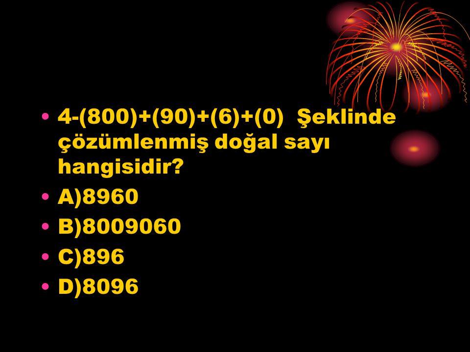 4-(800)+(90)+(6)+(0) Şeklinde çözümlenmiş doğal sayı hangisidir