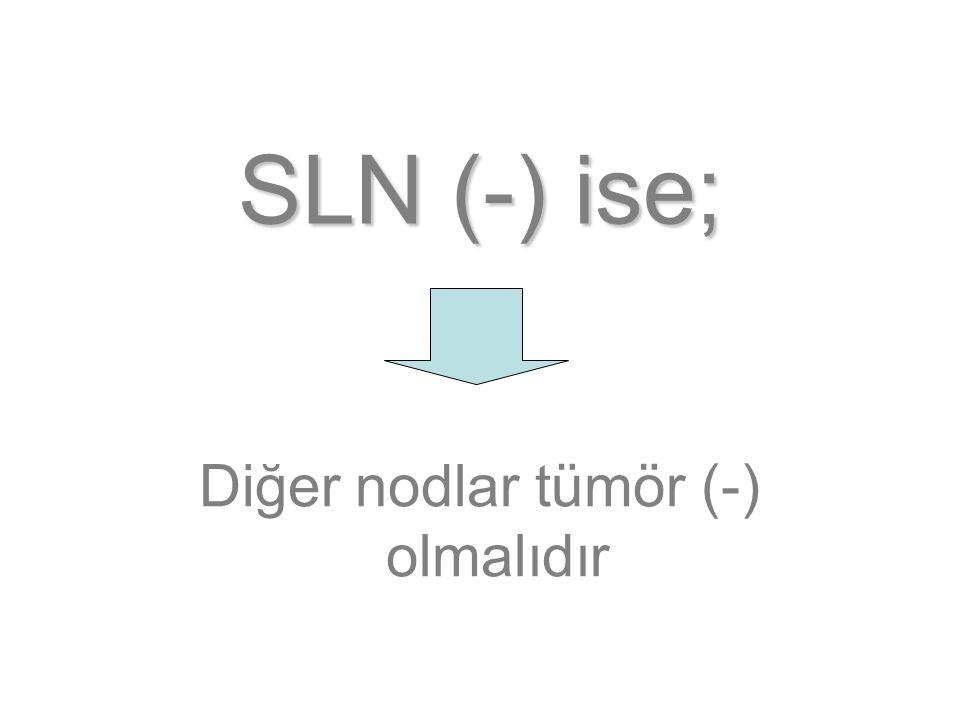 Diğer nodlar tümör (-) olmalıdır