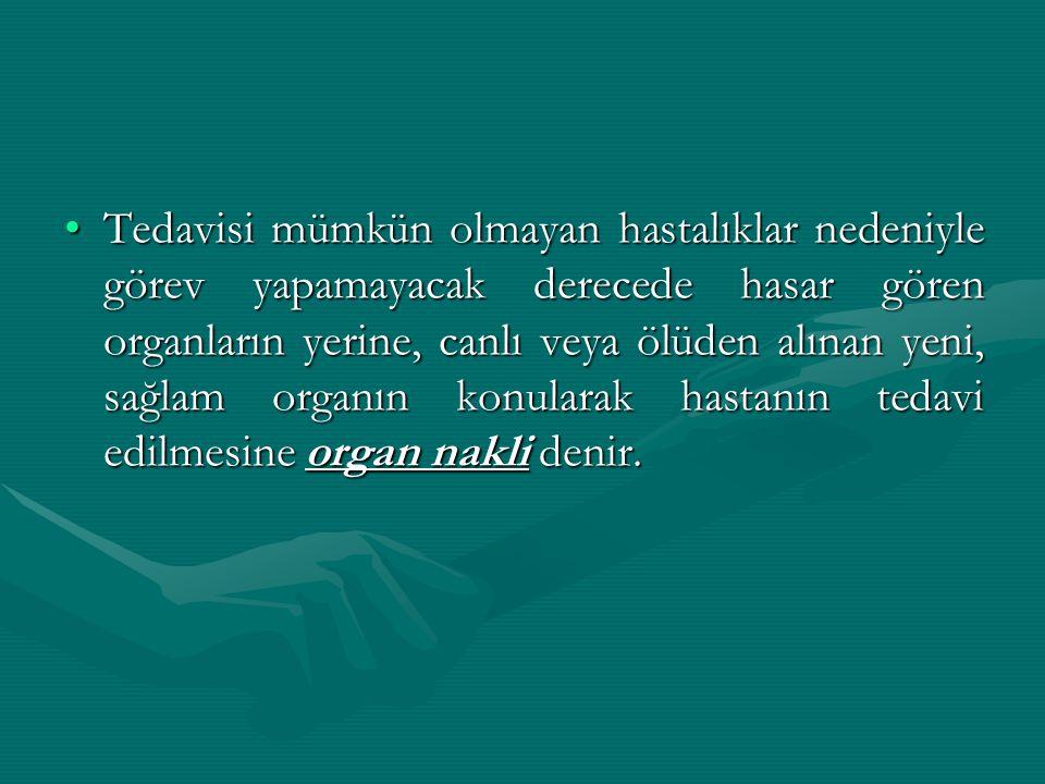 Tedavisi mümkün olmayan hastalıklar nedeniyle görev yapamayacak derecede hasar gören organların yerine, canlı veya ölüden alınan yeni, sağlam organın konularak hastanın tedavi edilmesine organ nakli denir.