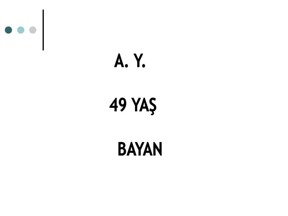 A. Y. 49 YAŞ BAYAN