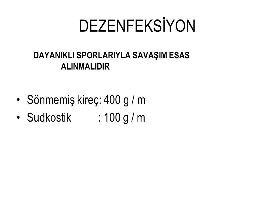 DEZENFEKSİYON Sönmemiş kireç: 400 g / m Sudkostik : 100 g / m