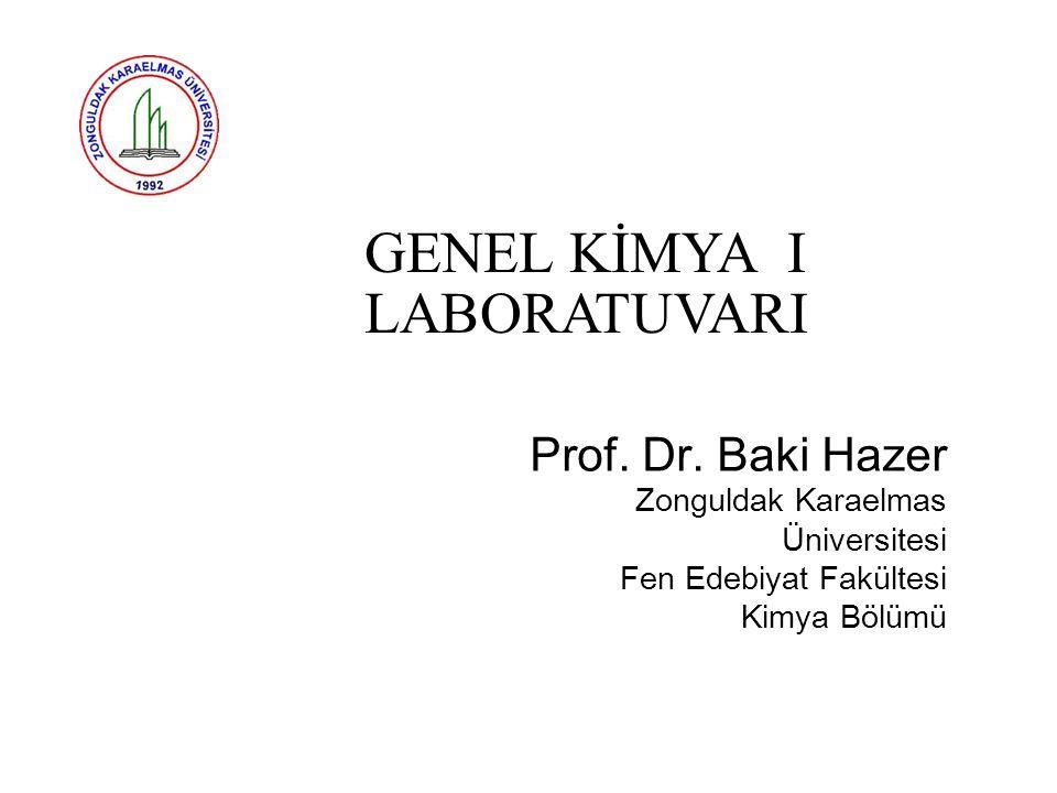 GENEL KİMYA I LABORATUVARI Prof. Dr. Baki Hazer