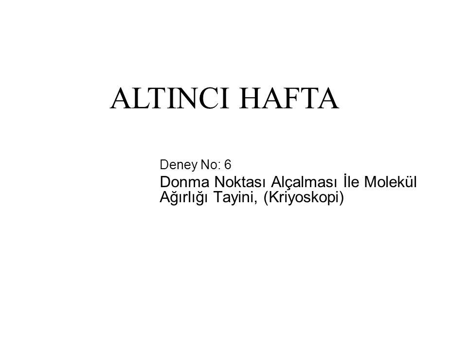 ALTINCI HAFTA Deney No: 6 Donma Noktası Alçalması İle Molekül Ağırlığı Tayini, (Kriyoskopi) 35