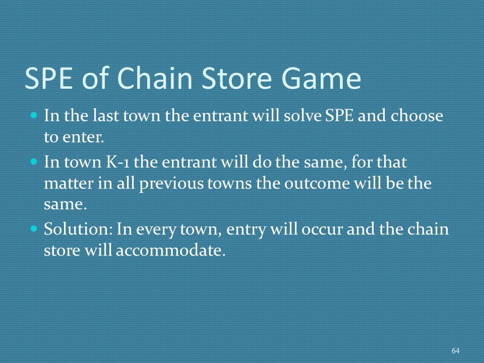 SPE of Chain Store Game In the last town the entrant will solve SPE and choose to enter.