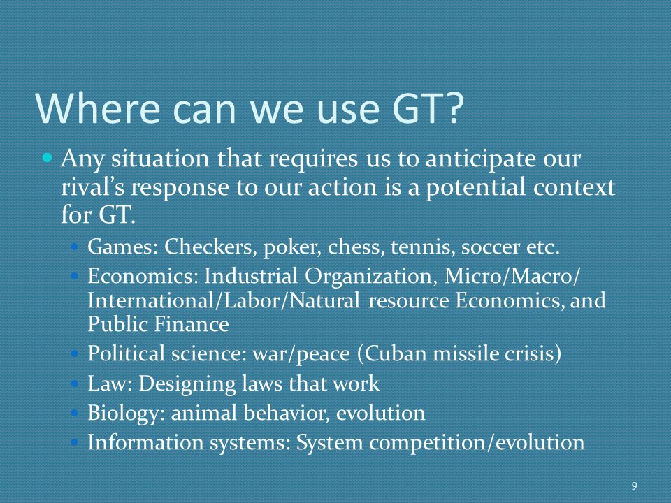 Where can we use GT Any situation that requires us to anticipate our rival's response to our action is a potential context for GT.