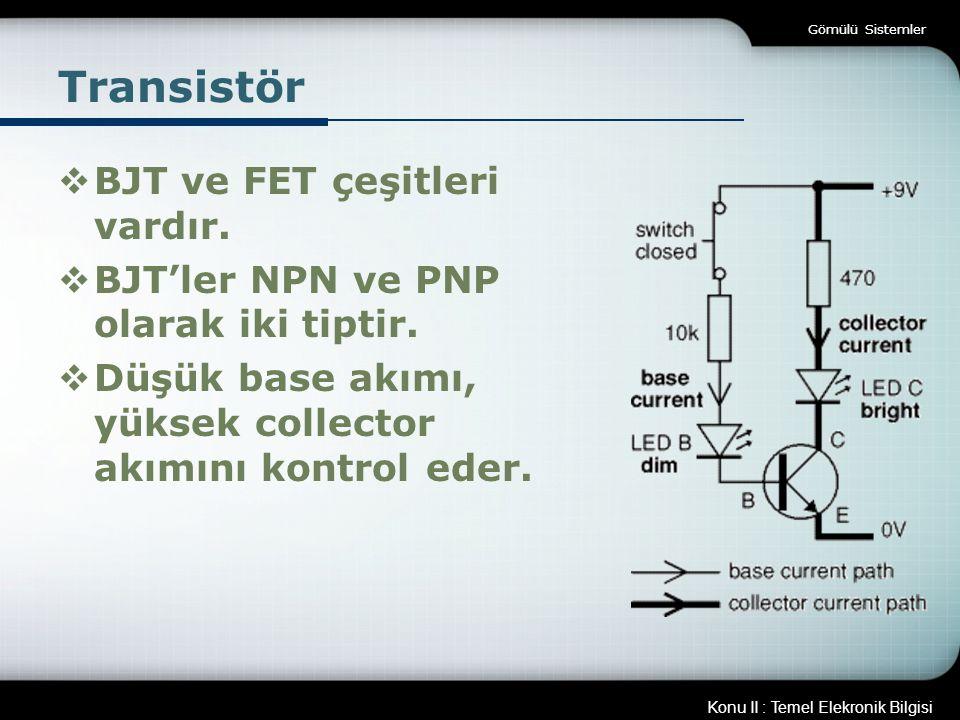 Transistör BJT ve FET çeşitleri vardır.