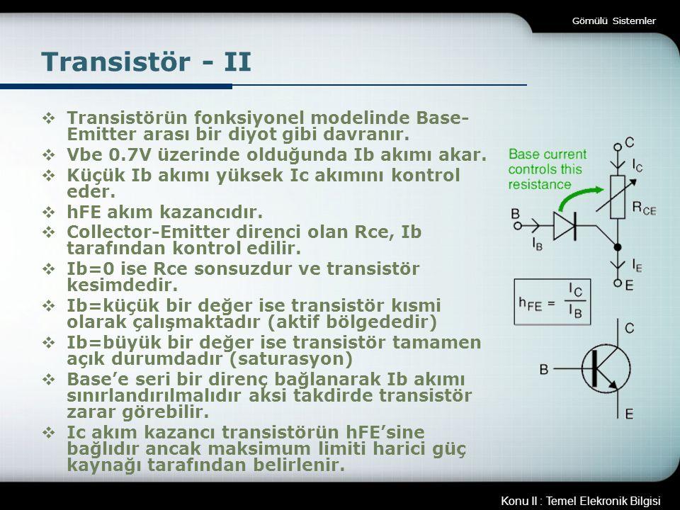 Gömülü Sistemler Transistör - II. Transistörün fonksiyonel modelinde Base-Emitter arası bir diyot gibi davranır.