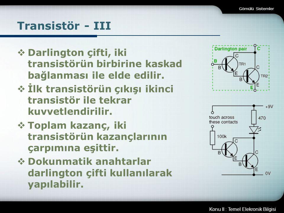 Gömülü Sistemler Transistör - III. Darlington çifti, iki transistörün birbirine kaskad bağlanması ile elde edilir.