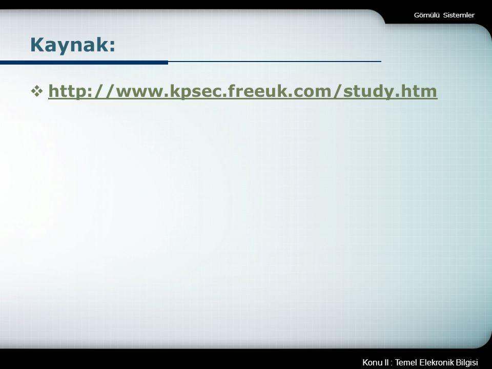 Gömülü Sistemler Kaynak: http://www.kpsec.freeuk.com/study.htm