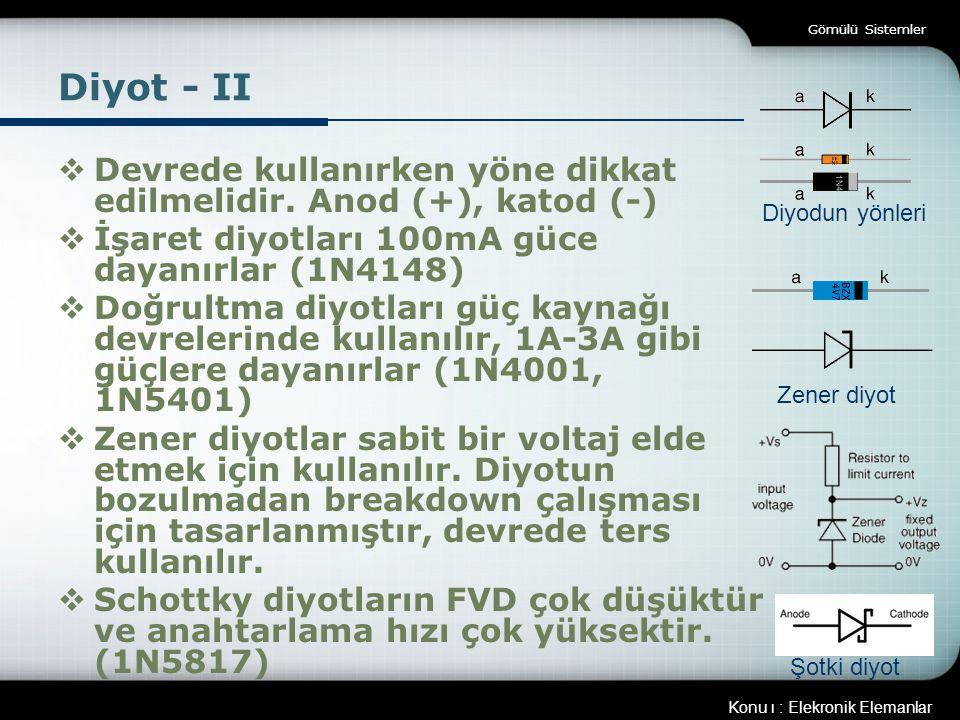 Gömülü Sistemler Diyot - II. Devrede kullanırken yöne dikkat edilmelidir. Anod (+), katod (-) İşaret diyotları 100mA güce dayanırlar (1N4148)