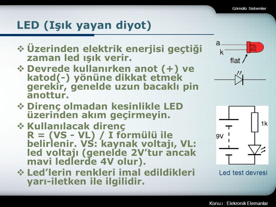Gömülü Sistemler LED (Işık yayan diyot) Üzerinden elektrik enerjisi geçtiği zaman led ışık verir.