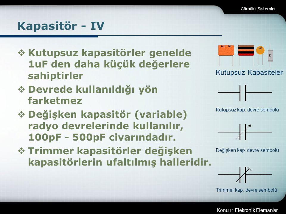 Gömülü Sistemler Kapasitör - IV. Kutupsuz kapasitörler genelde 1uF den daha küçük değerlere sahiptirler.