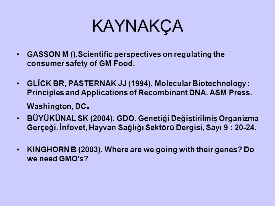 KAYNAKÇA GASSON M ().Scientific perspectives on regulating the consumer safety of GM Food.