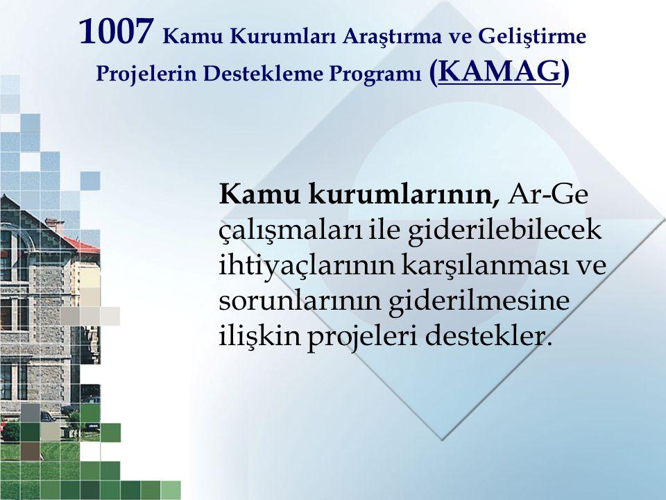1007 Kamu Kurumları Araştırma ve Geliştirme Projelerin Destekleme Programı (KAMAG)