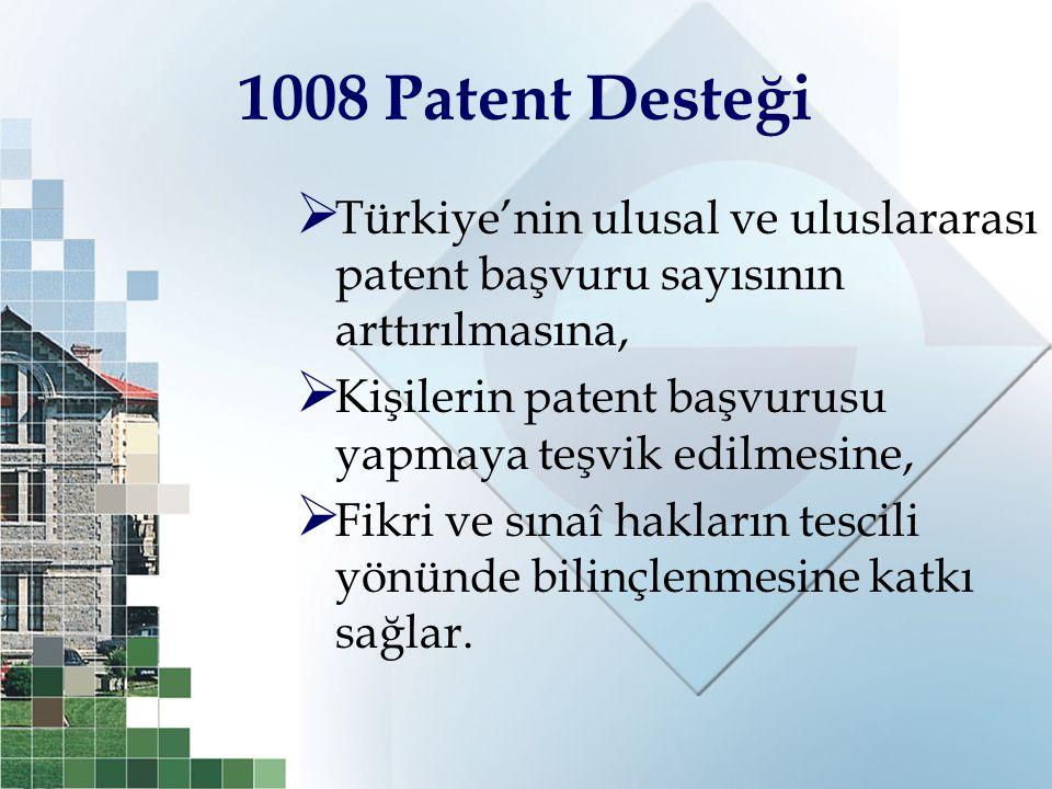 1008 Patent Desteği Türkiye'nin ulusal ve uluslararası patent başvuru sayısının arttırılmasına,