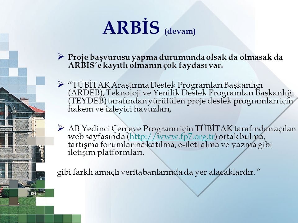 ARBİS (devam) Proje başvurusu yapma durumunda olsak da olmasak da ARBİS'e kayıtlı olmanın çok faydası var.