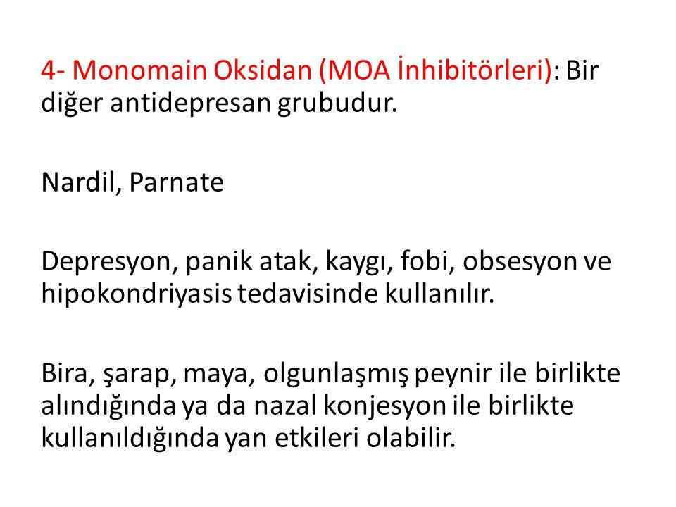 4- Monomain Oksidan (MOA İnhibitörleri): Bir diğer antidepresan grubudur.
