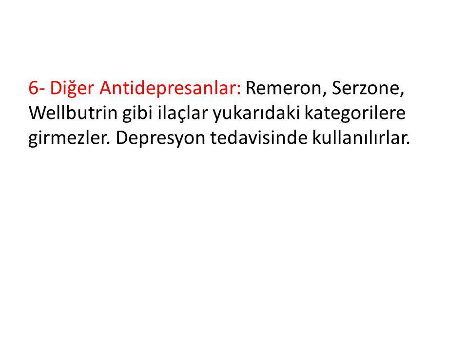 6- Diğer Antidepresanlar: Remeron, Serzone, Wellbutrin gibi ilaçlar yukarıdaki kategorilere girmezler.