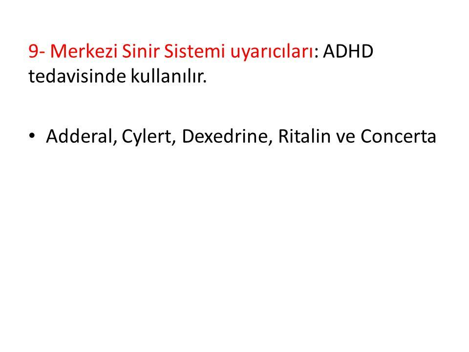 9- Merkezi Sinir Sistemi uyarıcıları: ADHD tedavisinde kullanılır.