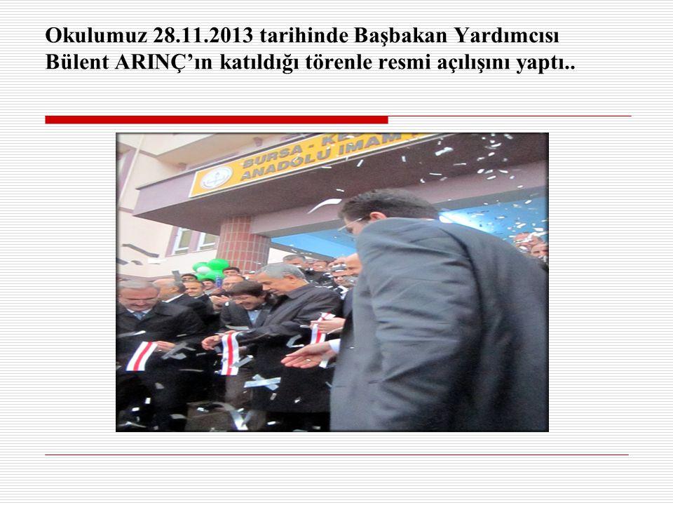 Okulumuz 28.11.2013 tarihinde Başbakan Yardımcısı Bülent ARINÇ'ın katıldığı törenle resmi açılışını yaptı..