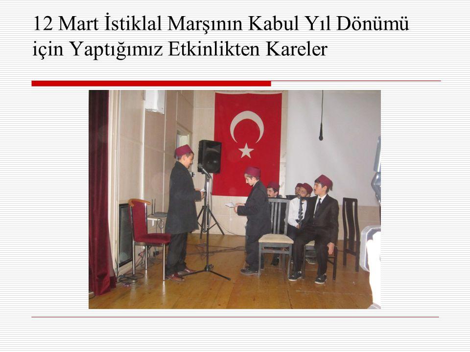 12 Mart İstiklal Marşının Kabul Yıl Dönümü için Yaptığımız Etkinlikten Kareler