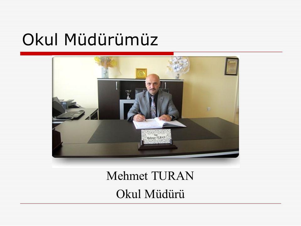 Okul Müdürümüz Mehmet TURAN Okul Müdürü
