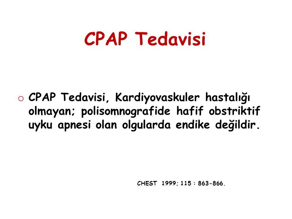 CPAP Tedavisi CPAP Tedavisi, Kardiyovaskuler hastalığı olmayan; polisomnografide hafif obstriktif uyku apnesi olan olgularda endike değildir.