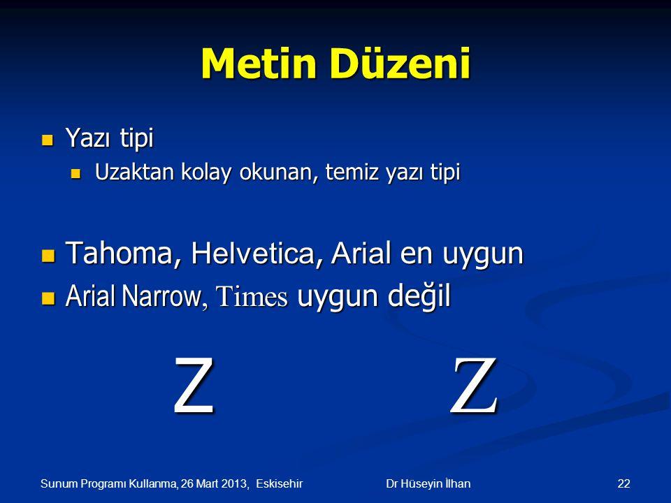 Z Z Metin Düzeni Tahoma, Helvetica, Arial en uygun