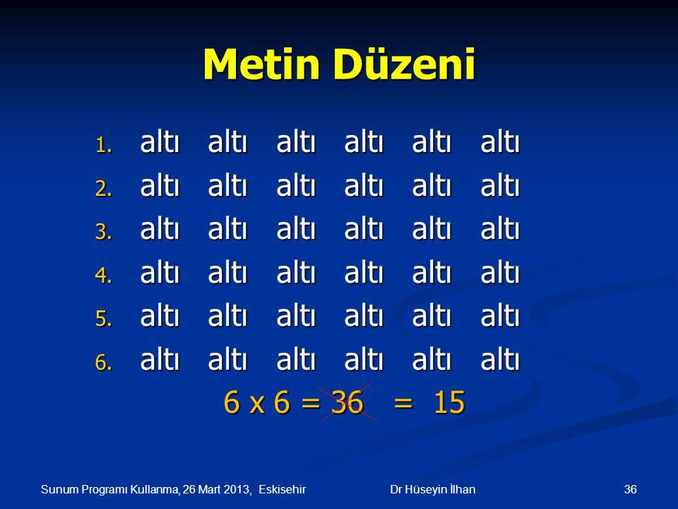 Metin Düzeni altı altı altı altı altı altı 6 x 6 = 36 = 15