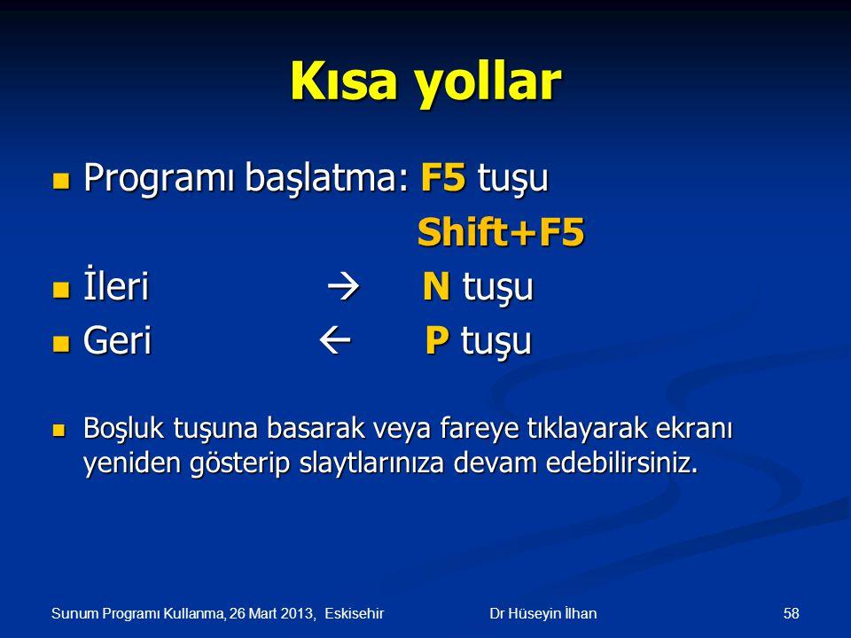 Kısa yollar Programı başlatma: F5 tuşu Shift+F5 İleri  N tuşu