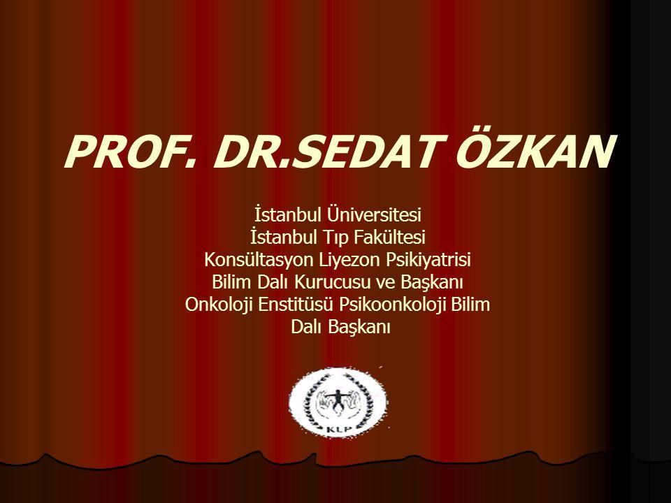 PROF. DR.SEDAT ÖZKAN İstanbul Üniversitesi İstanbul Tıp Fakültesi