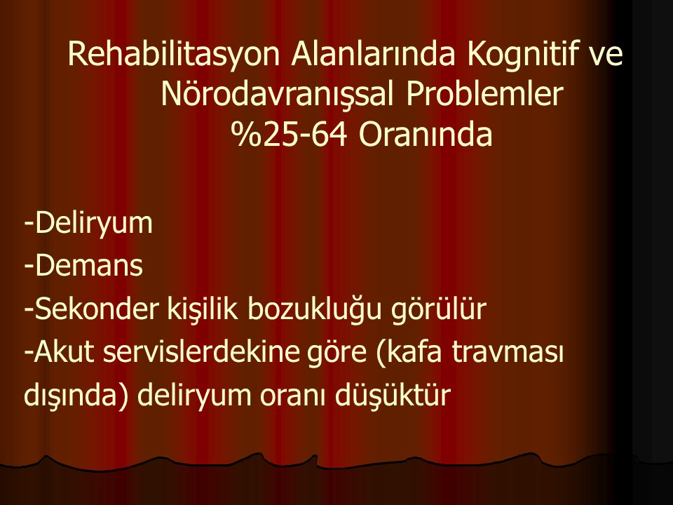 Rehabilitasyon Alanlarında Kognitif ve Nörodavranışsal Problemler %25-64 Oranında