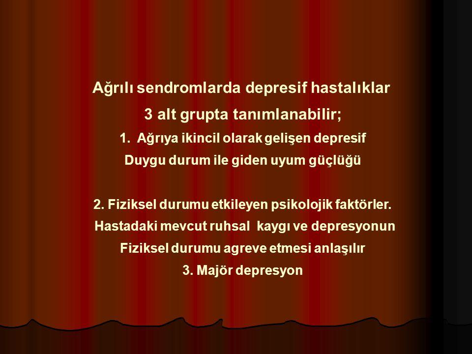 Ağrılı sendromlarda depresif hastalıklar 3 alt grupta tanımlanabilir;