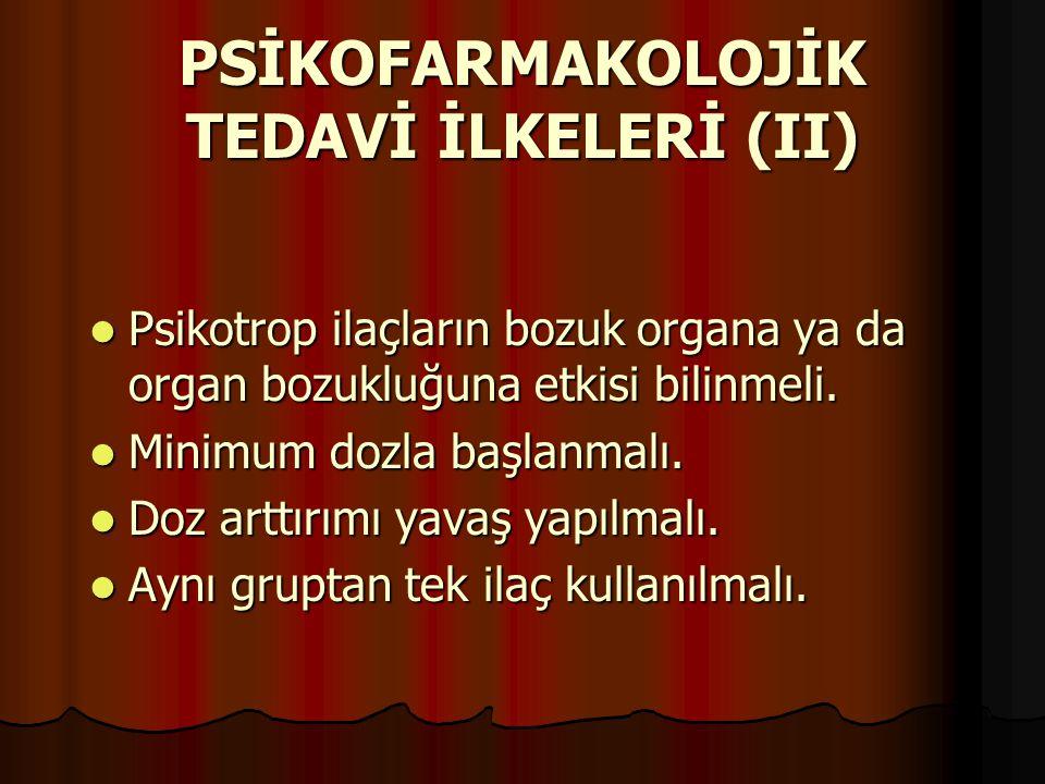PSİKOFARMAKOLOJİK TEDAVİ İLKELERİ (II)
