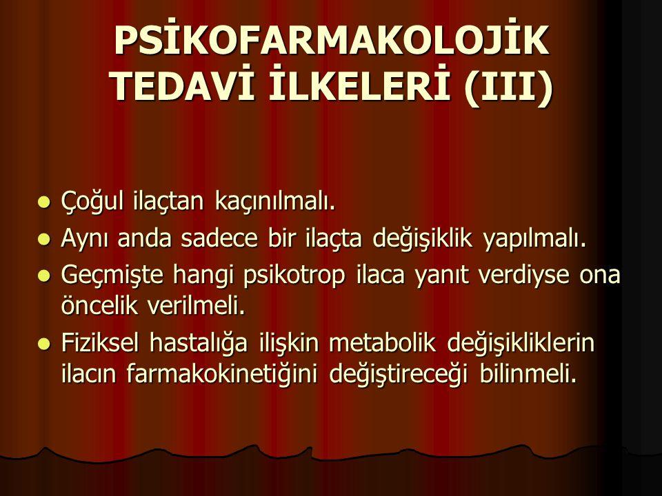 PSİKOFARMAKOLOJİK TEDAVİ İLKELERİ (III)