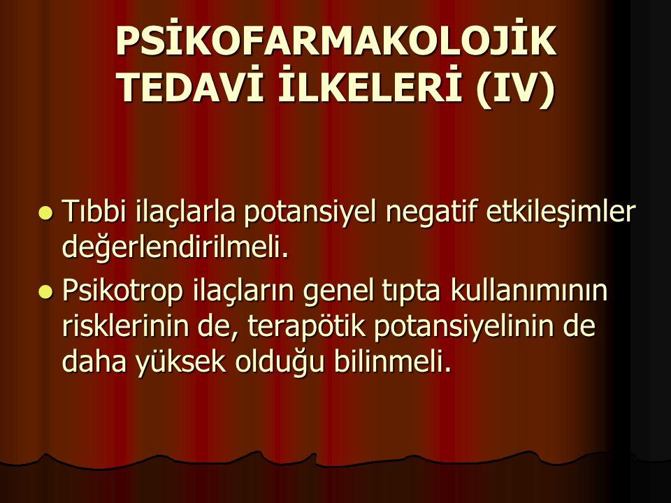 PSİKOFARMAKOLOJİK TEDAVİ İLKELERİ (IV)