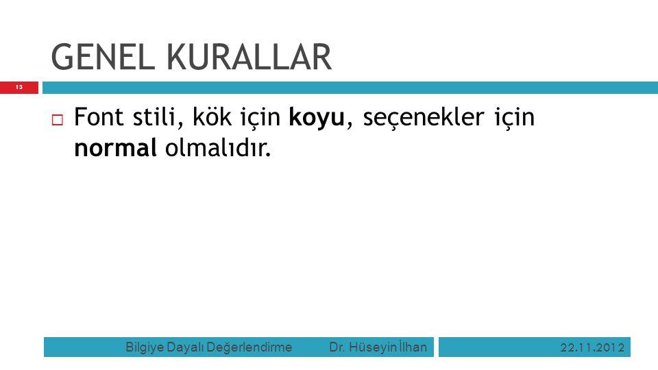 GENEL KURALLAR Font stili, kök için koyu, seçenekler için normal olmalıdır. Bilgiye Dayalı Değerlendirme Dr. Hüseyin İlhan.