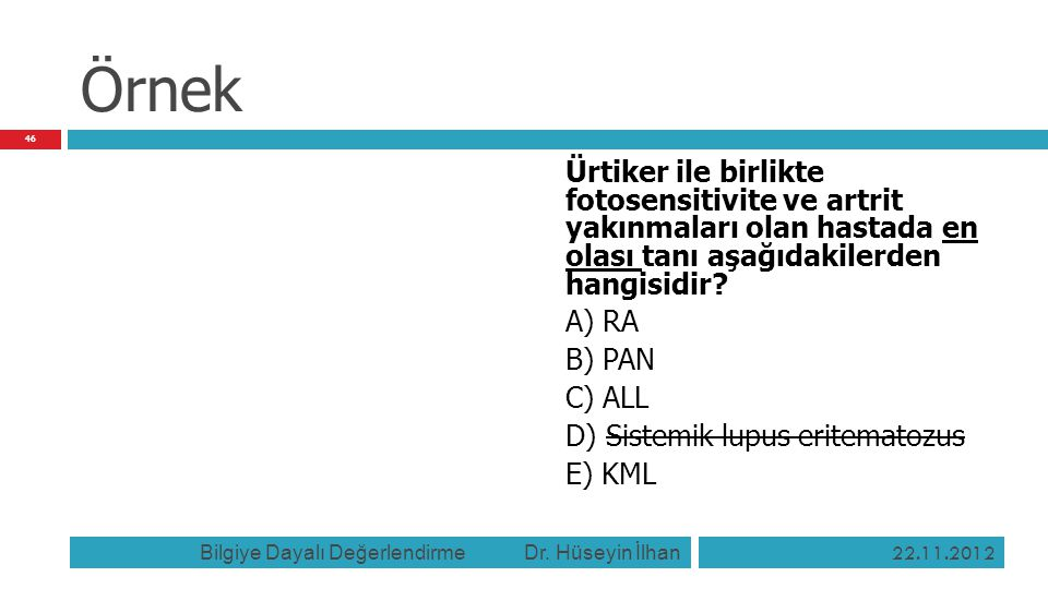 Örnek Ürtiker ile birlikte fotosensitivite ve artrit yakınmaları olan hastada en olası tanı aşağıdakilerden hangisidir