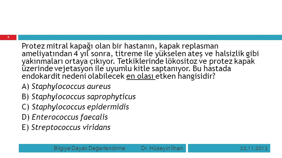 A) Staphylococcus aureus B) Staphylococcus saprophyticus