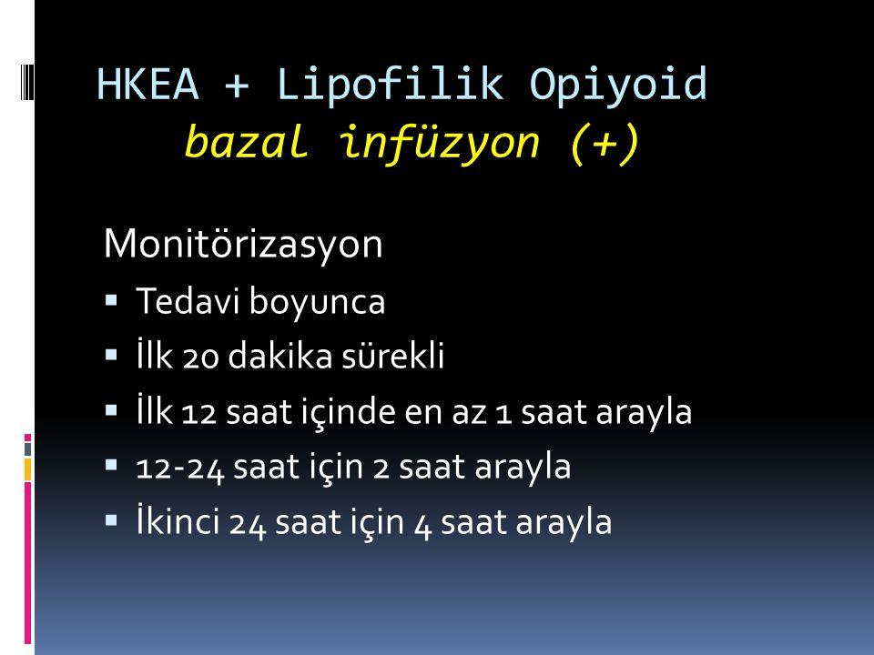 HKEA + Lipofilik Opiyoid bazal infüzyon (+)