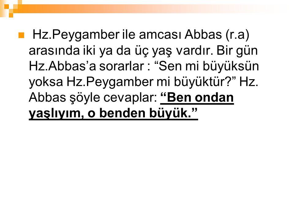Hz. Peygamber ile amcası Abbas (r. a) arasında iki ya da üç yaş vardır