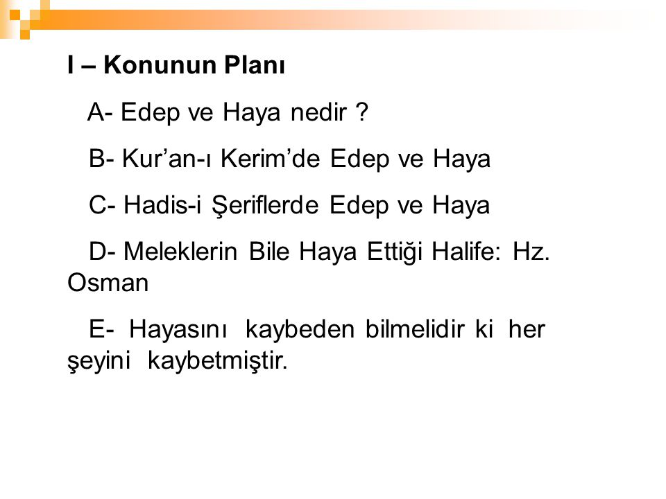 I – Konunun Planı A- Edep ve Haya nedir B- Kur'an-ı Kerim'de Edep ve Haya. C- Hadis-i Şeriflerde Edep ve Haya.