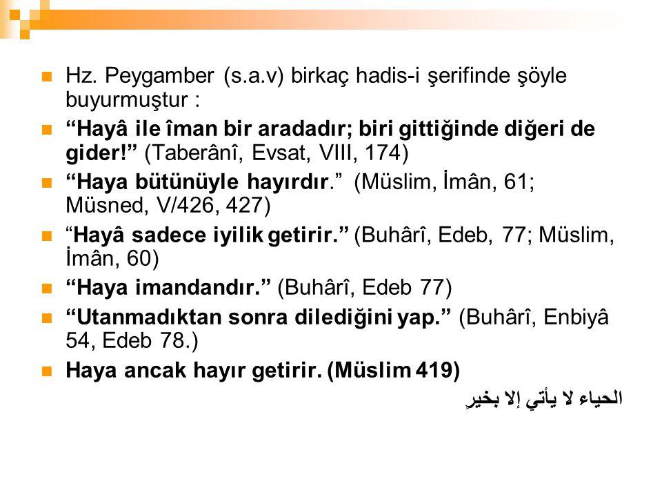 Hz. Peygamber (s.a.v) birkaç hadis-i şerifinde şöyle buyurmuştur :