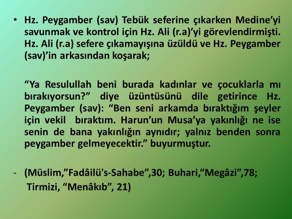 Hz. Peygamber (sav) Tebük seferine çıkarken Medine'yi savunmak ve kontrol için Hz. Ali (r.a)'yi görevlendirmişti. Hz. Ali (r.a) sefere çıkamayışına üzüldü ve Hz. Peygamber (sav)'in arkasından koşarak;