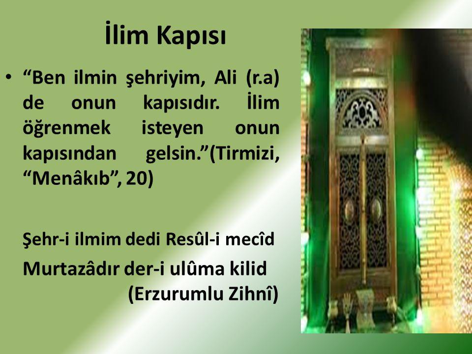İlim Kapısı Ben ilmin şehriyim, Ali (r.a) de onun kapısıdır. İlim öğrenmek isteyen onun kapısından gelsin. (Tirmizi, Menâkıb , 20)