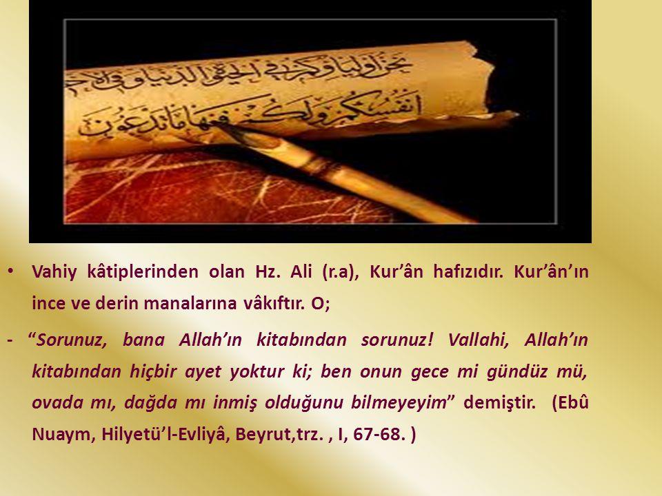 Vahiy kâtiplerinden olan Hz. Ali (r. a), Kur'ân hafızıdır