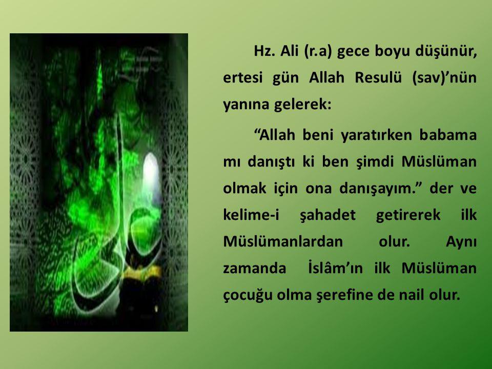 Hz. Ali (r.a) gece boyu düşünür, ertesi gün Allah Resulü (sav)'nün yanına gelerek: