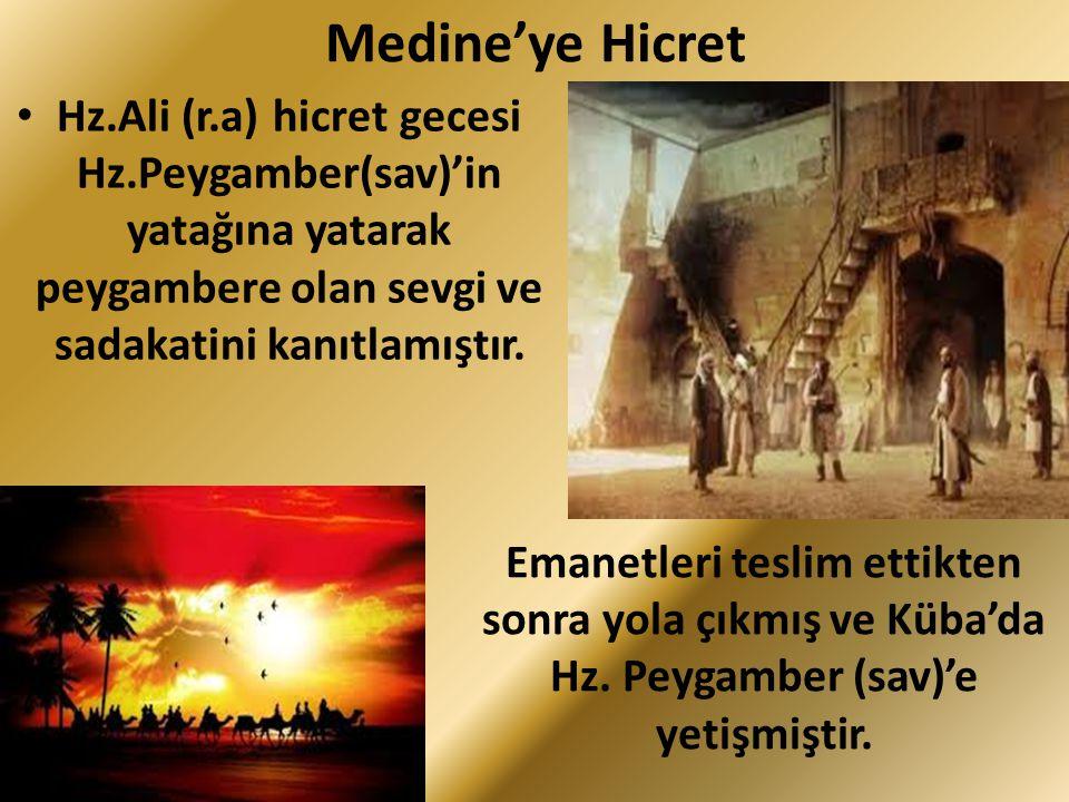 Medine'ye Hicret Hz.Ali (r.a) hicret gecesi Hz.Peygamber(sav)'in yatağına yatarak peygambere olan sevgi ve sadakatini kanıtlamıştır.