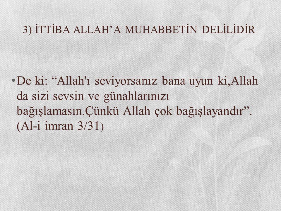 3) İTTİBA ALLAH'A MUHABBETİN DELİLİDİR